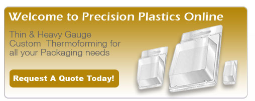 Welcome to Precision Plastics Online - Thin & heavy gauge custom thermoforming for all your packaging needs.